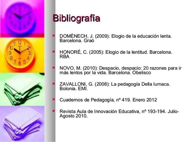 BibliografíaBibliografía DOMÈNECH, J. (2009): Elogio de la educación lenta.DOMÈNECH, J. (2009): Elogio de la educación le...