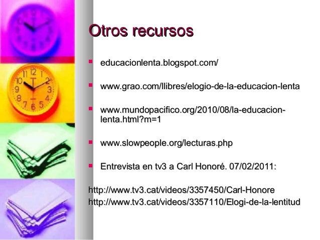 Otros recursosOtros recursos educacionlenta.blogspot.com/educacionlenta.blogspot.com/ www.grao.com/llibres/elogio-de-la-...