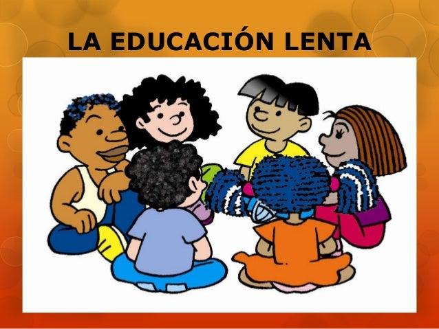 LA EDUCACIÓN LENTA