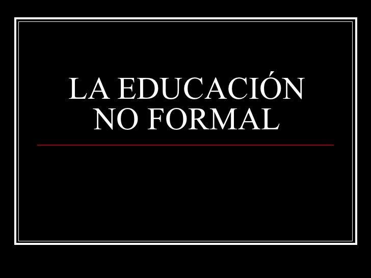 LA EDUCACIÓN NO FORMAL