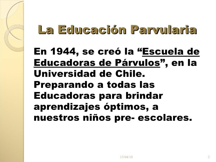 """La Educación Parvularia  <ul><li>En 1944, se creó la """" Escuela de </li></ul><ul><li>Educadoras de Párvulos """", en la </li><..."""