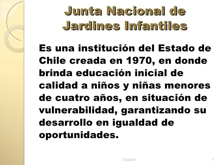 Junta Nacional de Jardines Infantiles <ul><li>Es una institución del Estado de </li></ul><ul><li>Chile creada en 1970, en ...