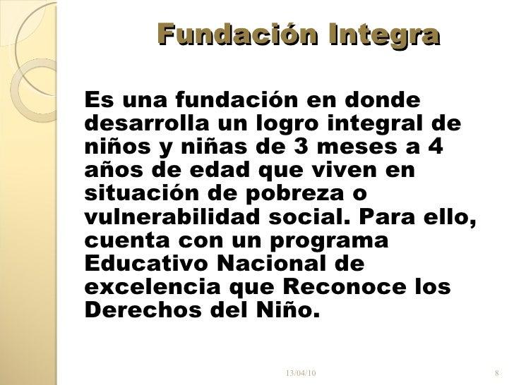 Fundación Integra <ul><li>Es una fundación en donde </li></ul><ul><li>desarrolla un logro integral de </li></ul><ul><li>ni...