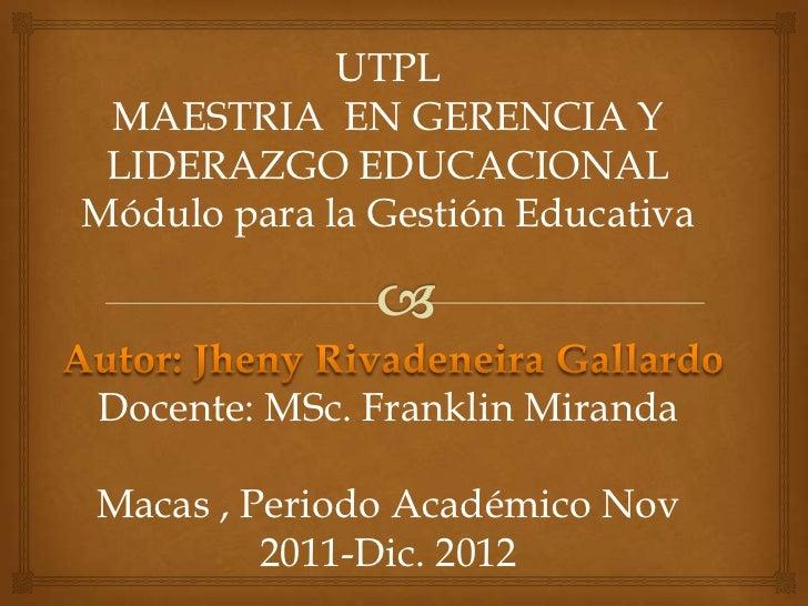 UTPL MAESTRIA EN GERENCIA Y LIDERAZGO EDUCACIONALMódulo para la Gestión EducativaDocente: MSc. Franklin MirandaMacas , Per...