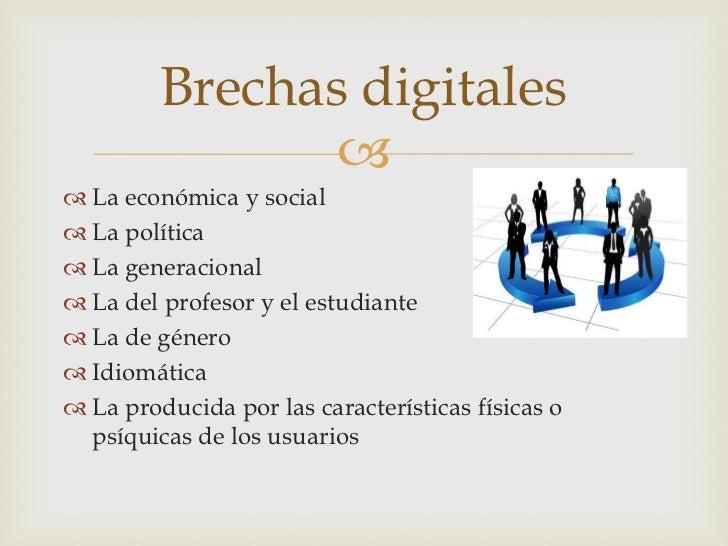 Brechas digitales                 La económica y social La política La generacional La del profesor y el estudiante ...