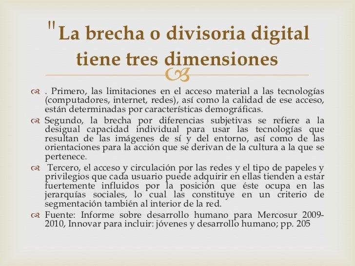 """""""La brecha o divisoria digital          tiene tres dimensiones                                 . Primero, las limitacion..."""