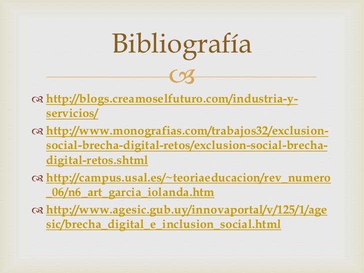 Bibliografía                    http://blogs.creamoselfuturo.com/industria-y-  servicios/ http://www.monografias.com/tr...