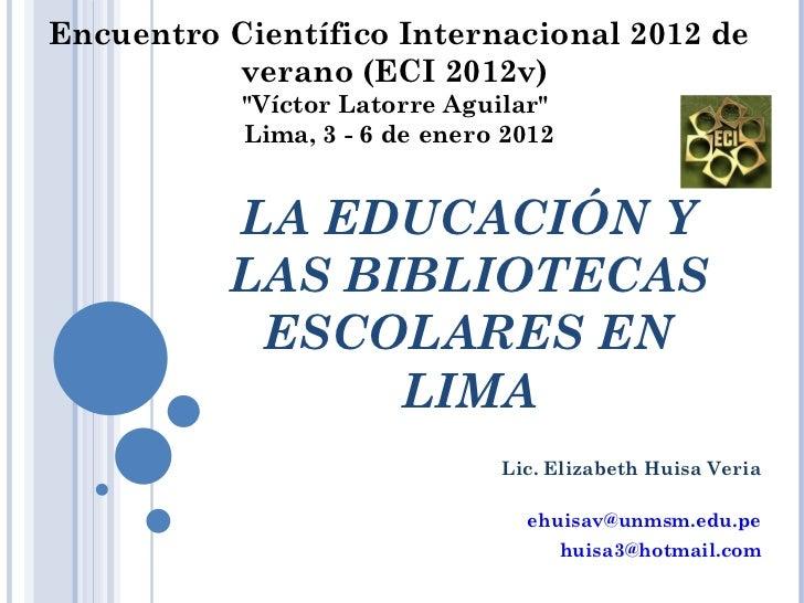 Lic. Elizabeth Huisa Veria [email_address] [email_address] Encuentro Científico Internacional 2012 de verano (ECI 2012v)  ...
