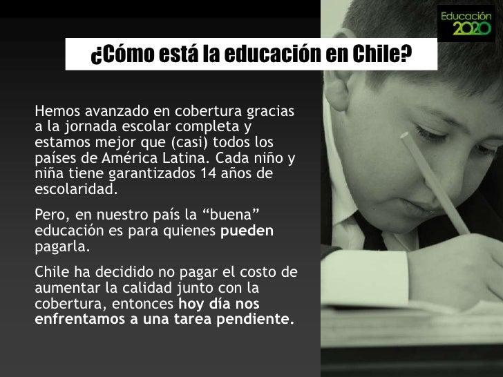 ¿Cómo está la educación en Chile?<br />Hemos avanzado en cobertura gracias a la jornada escolar completa y estamos mejor q...