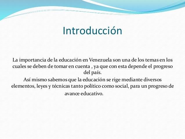 Introducción La importancia de la educación en Venezuela son una de los temas en los cuales se deben de tomar en cuenta , ...