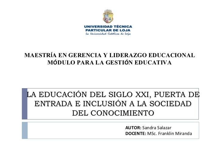 LA EDUCACIÓN DEL SIGLO XXI, PUERTA DE ENTRADA E INCLUSIÓN A LA SOCIEDAD DEL CONOCIMIENTO MAESTR Í A EN GERENCIA Y LIDERAZG...