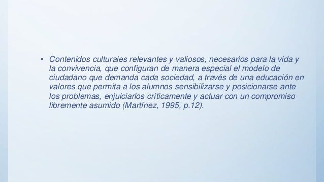 • Contenidos culturales relevantes y valiosos, necesarios para la vida y la convivencia, que configuran de manera especial...