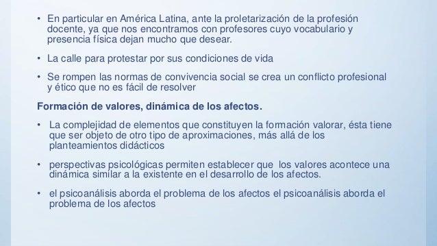• En particular en América Latina, ante la proletarización de la profesión docente, ya que nos encontramos con profesores ...