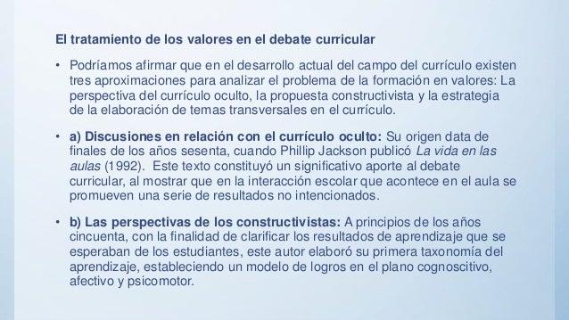 El tratamiento de los valores en el debate curricular • Podríamos afirmar que en el desarrollo actual del campo del curríc...