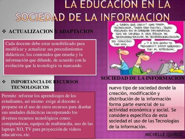  SOCIEDAD DE LA INFORMACION  ACTUALIZACION Y ADAPTACION  IMPORTANCIA DE RECURSOS TECNOLOGICOS Permite reforzar los apre...