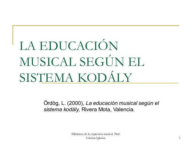 LA EDUCACIÓNMUSICAL SEGÚN ELSISTEMA KODÁLYÖrdög, L. (2000), La educación musical según elsistema kodály, Rivera Mota, Vale...