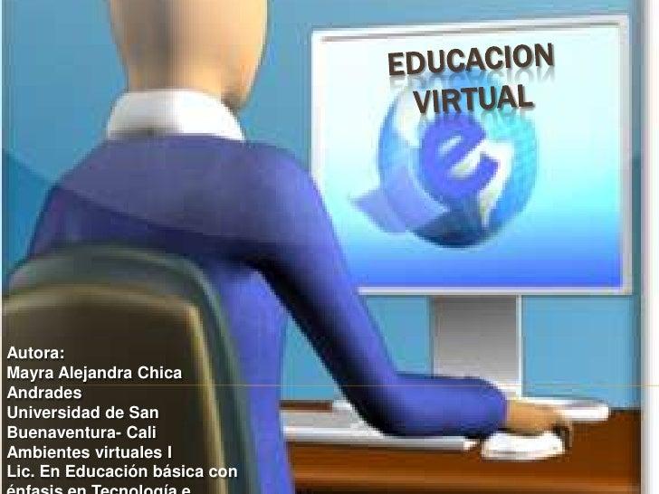 Autora: Mayra Alejandra Chica Andrades Universidad de San Buenaventura- Cali Ambientes virtuales I Lic. En Educación básic...