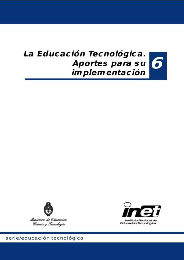 La Educación Tecnológica.               Aportes para su               implementación                                  6ser...