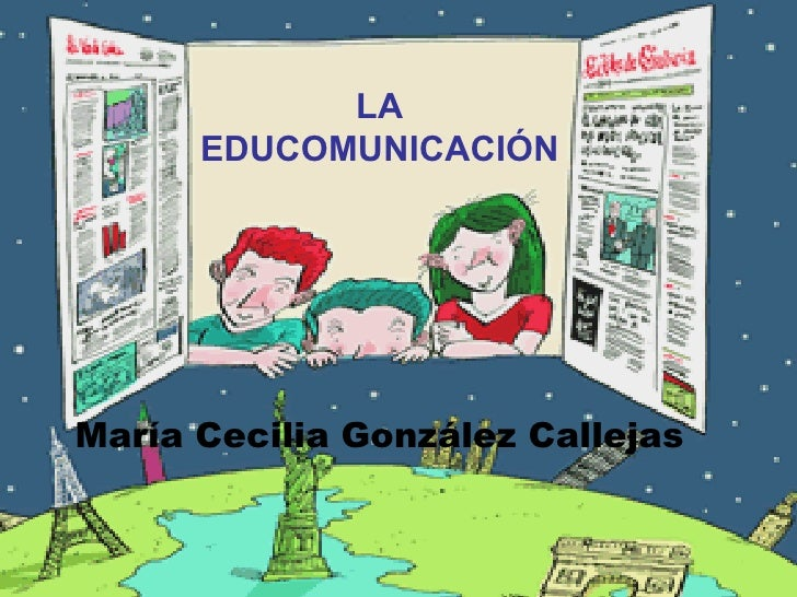 LA EDUCOMUNICACIÓN María Cecilia González Callejas