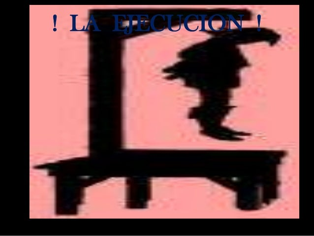 ! LA EJECUCION !