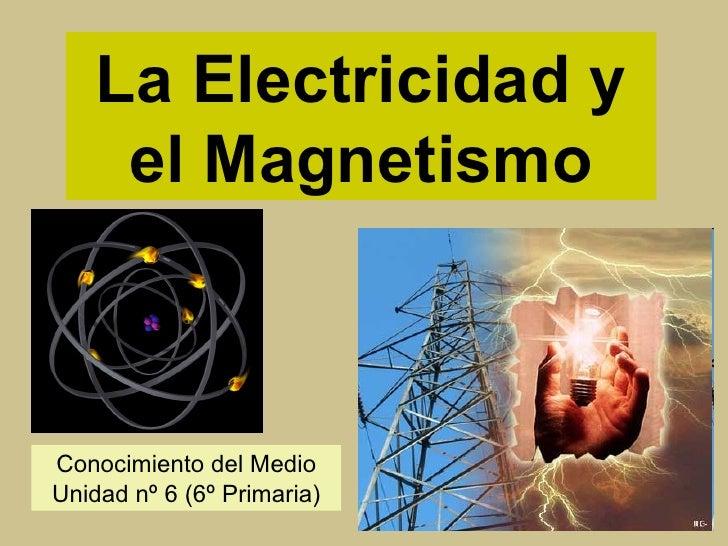 La Electricidad y el Magnetismo Conocimiento del Medio Unidad nº 6 (6º Primaria)