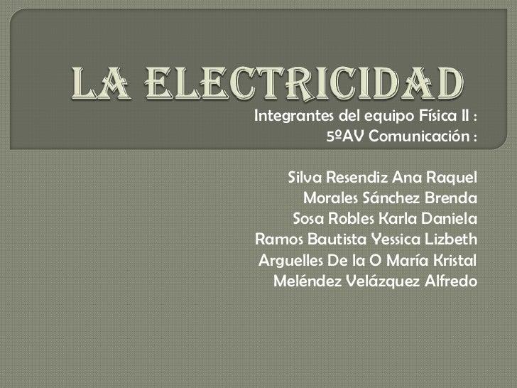 Integrantes del equipo Física II :          5ºAV Comunicación :   Silva Resendiz Ana Raquel      Morales Sánchez Brenda   ...