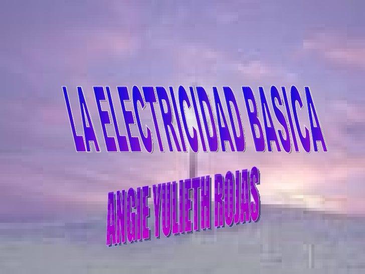 LA ELECTRICIDAD BASICA ANGIE YULIETH ROJAS