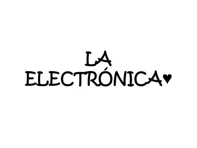 LA ELECTRÓNICA♥