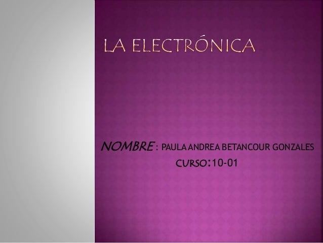 NOMBRE : PAULA ANDREA BETANCOUR GONZALES CURSO:10-01