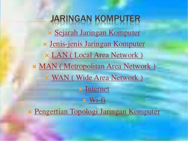 JARINGAN KOMPUTER Sejarah Jaringan Komputer  Jenis-jenis Jaringan Komputer  LAN ( Local Area Network )  MAN ( Metropoli...