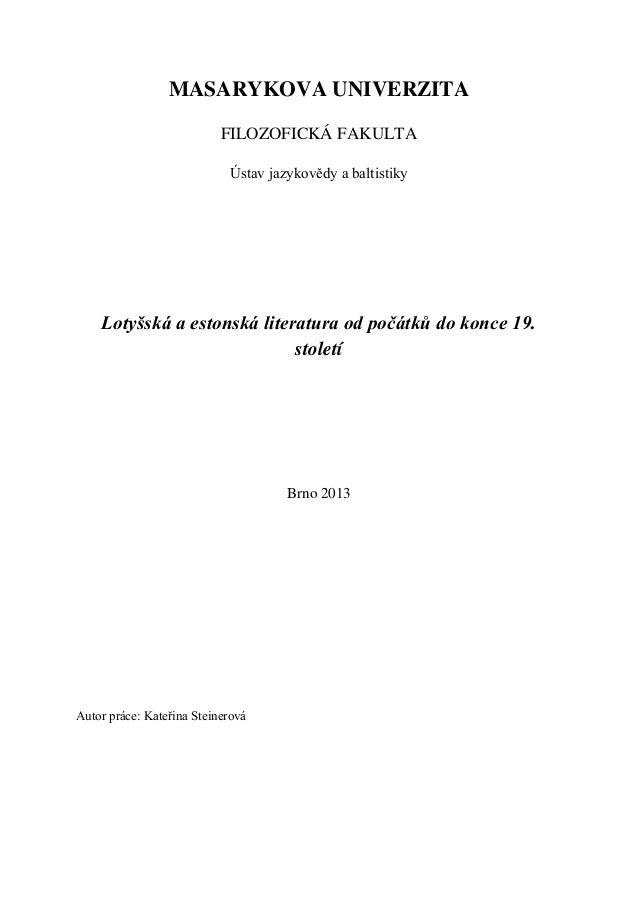 MASARYKOVA UNIVERZITA FILOZOFICKÁ FAKULTA Ústav jazykovědy a baltistiky Lotyšská a estonská literatura od počátků do konce...