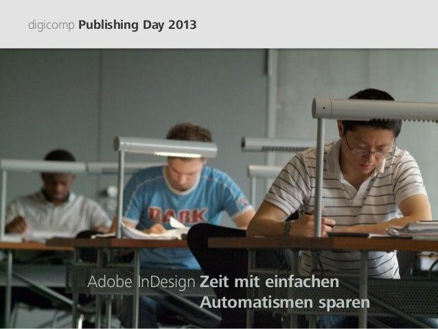 digicomp Publishing Day 2013         AdobeInDesign Zeit mit einfachen                                                   ...