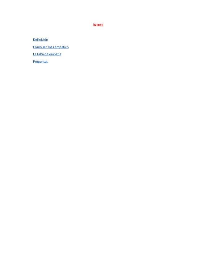ÍNDICE  Definición Cómosermásempático Lafaltadeempatía Preguntas