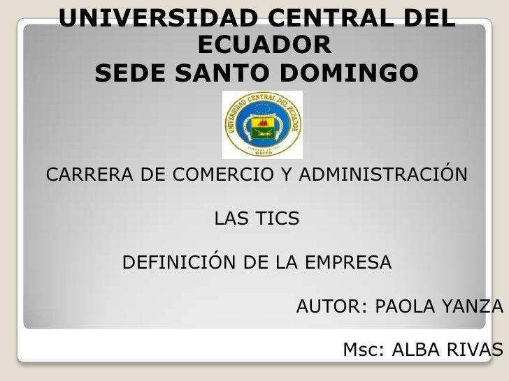 UNIVERSIDAD CENTRAL DEL         ECUADOR   SEDE SANTO DOMINGOCARRERA DE COMERCIO Y ADMINISTRACIÓN              LAS TICS    ...