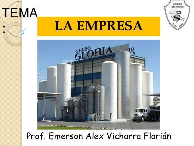 TEMA: LA EMPRESAProf. Emerson Alex Vicharra Florián