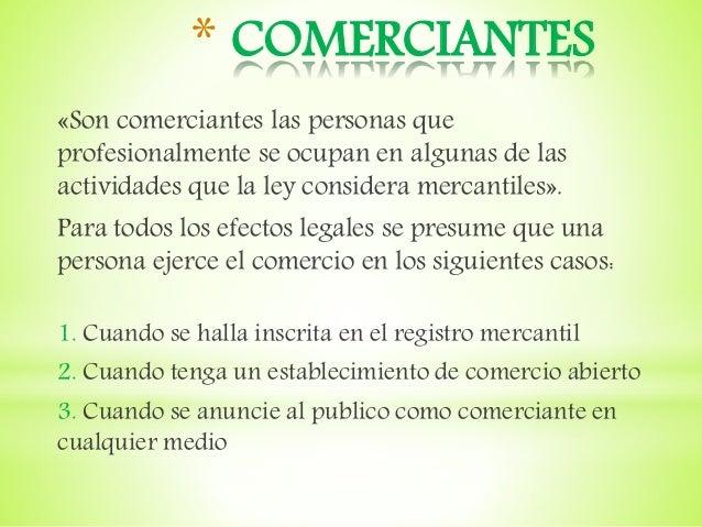 * COMERCIANTES «Son comerciantes las personas que profesionalmente se ocupan en algunas de las actividades que la ley cons...