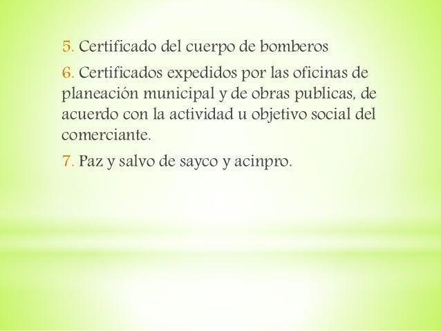 5. Certificado del cuerpo de bomberos 6. Certificados expedidos por las oficinas de planeación municipal y de obras public...
