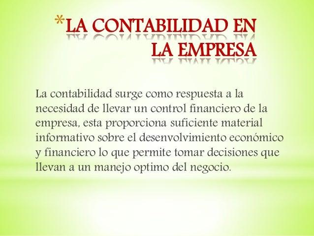 *LA CONTABILIDAD EN LA EMPRESA La contabilidad surge como respuesta a la necesidad de llevar un control financiero de la e...