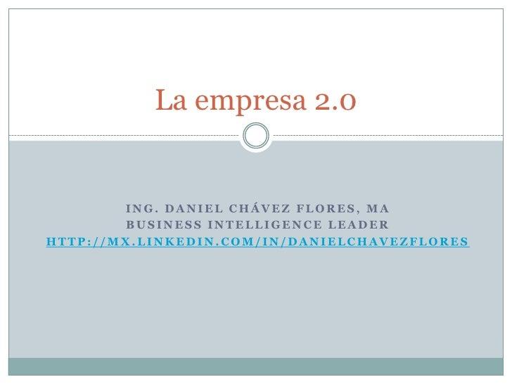 Ing. Daniel Chávez Flores, MA<br />Business Intelligence Leader<br />http://mx.linkedin.com/in/danielchavezflores<br />La ...