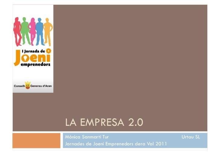 LA EMPRESA 2.0Mònica Sanmartí Tur                           Urtau SLJornades de Joeni Emprenedors dera Val 2011