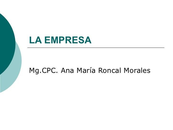 LA EMPRESA Mg.CPC. Ana María Roncal Morales