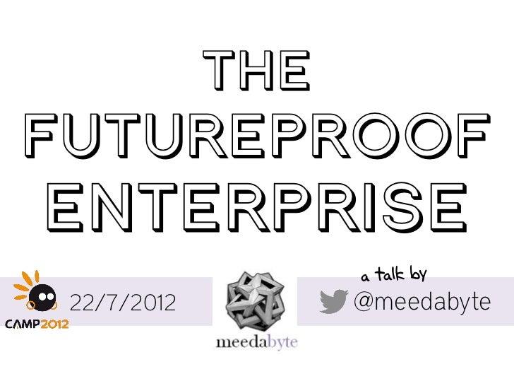 THEFUTUREPROOFENTERPRISE 22/7/2012         @meedabyte