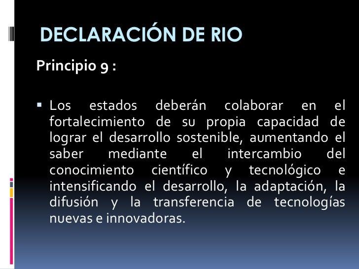 DECLARACIÓN DE RIOPrincipio 9 : Los    estados deberán colaborar en el  fortalecimiento de su propia capacidad de  lograr...