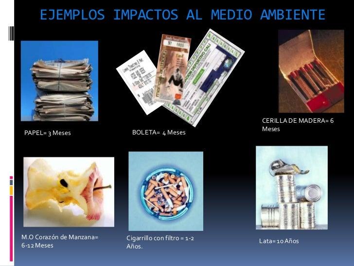 EJEMPLOS IMPACTOS AL MEDIO AMBIENTE                                                        CERILLA DE MADERA= 6           ...