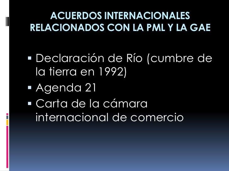 ACUERDOS INTERNACIONALESRELACIONADOS CON LA PML Y LA GAE Declaración de Río (cumbre de  la tierra en 1992) Agenda 21 Ca...