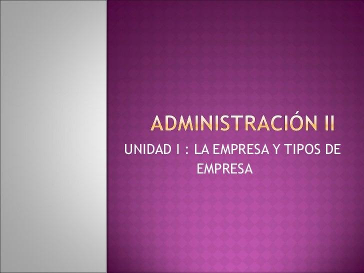 UNIDAD I : LA EMPRESA Y TIPOS DE EMPRESA