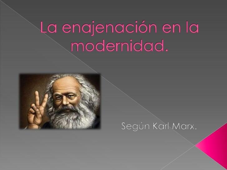    La enajenación que caracteriza a la    modernidad capitalista no es un hecho    que aconteció alguna vez en el pasado ...