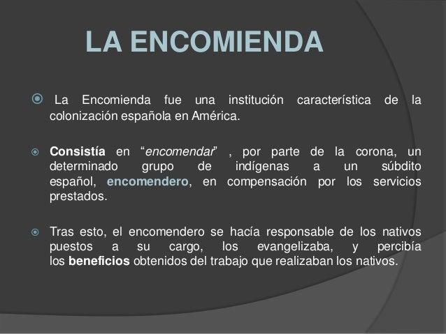 """LA ENCOMIENDA  La Encomienda fue una institución característica de la colonización española en América.   Consistía en """"..."""