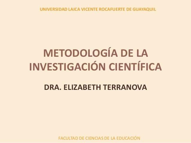 UNIVERSIDAD LAICA VICENTE ROCAFUERTE DE GUAYAQUILFACULTAD DE CIENCIAS DE LA EDUCACIÓNMETODOLOGÍA DE LAINVESTIGACIÓN CIENTÍ...