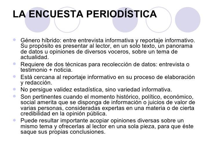 LA ENCUESTA PERIODÍSTICA <ul><li>Género híbrido: entre entrevista informativa y reportaje informativo. Su propósito es pre...